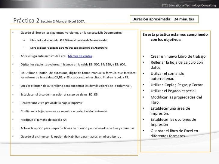 Duración aproximada: 24 minutosPráctica 2 Lección 2 Manual Excel 2007.•   Guarde el libro en las siguientes versiones, en ...