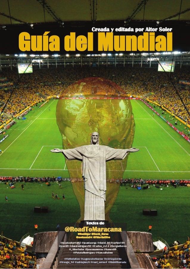Guía del Mundial Creada y editada por Aitor Soler @RoadToMaracana @Ruddiger @David_Heras @molmeda94 @FMartinOlive Textos d...