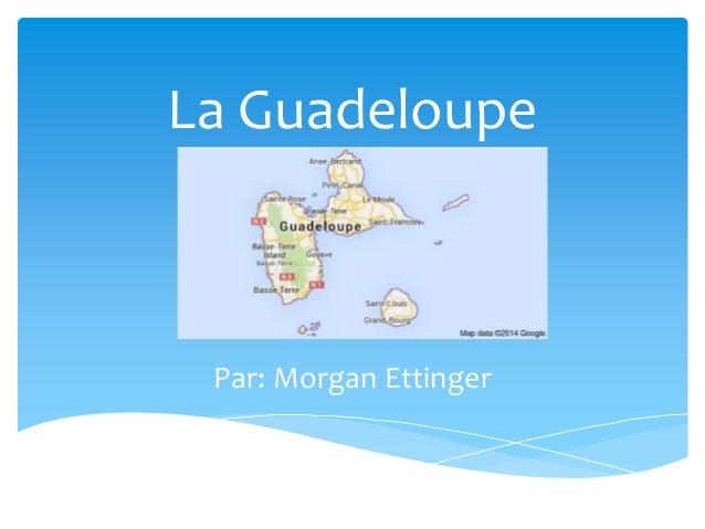 La Guadeloupe Par: Morgan Ettinger