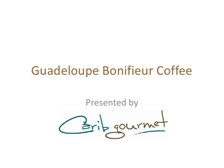 Guadeloupe Bonifieur Coffee<br />Presented by<br />