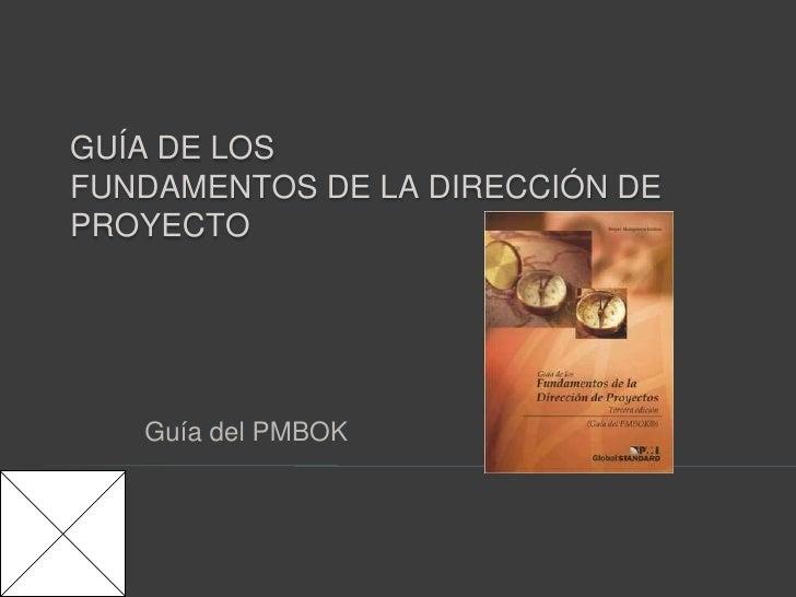 Guía de los Fundamentos de la dirección de proyecto<br />Guía del PMBOK<br />