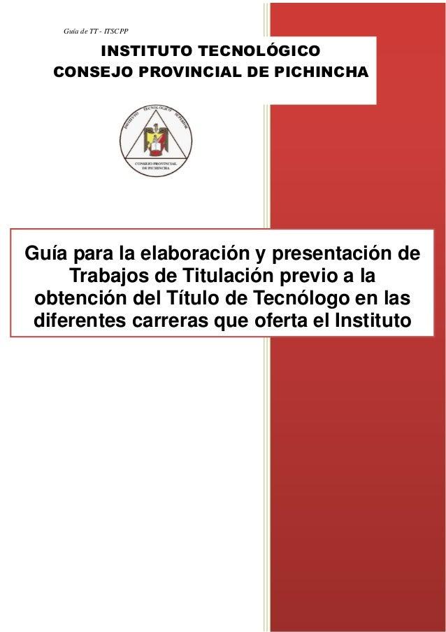 Guía de TT - ITSCPP 1 Guía para la elaboración y presentación de Trabajos de Titulación previo a la obtención del Título d...
