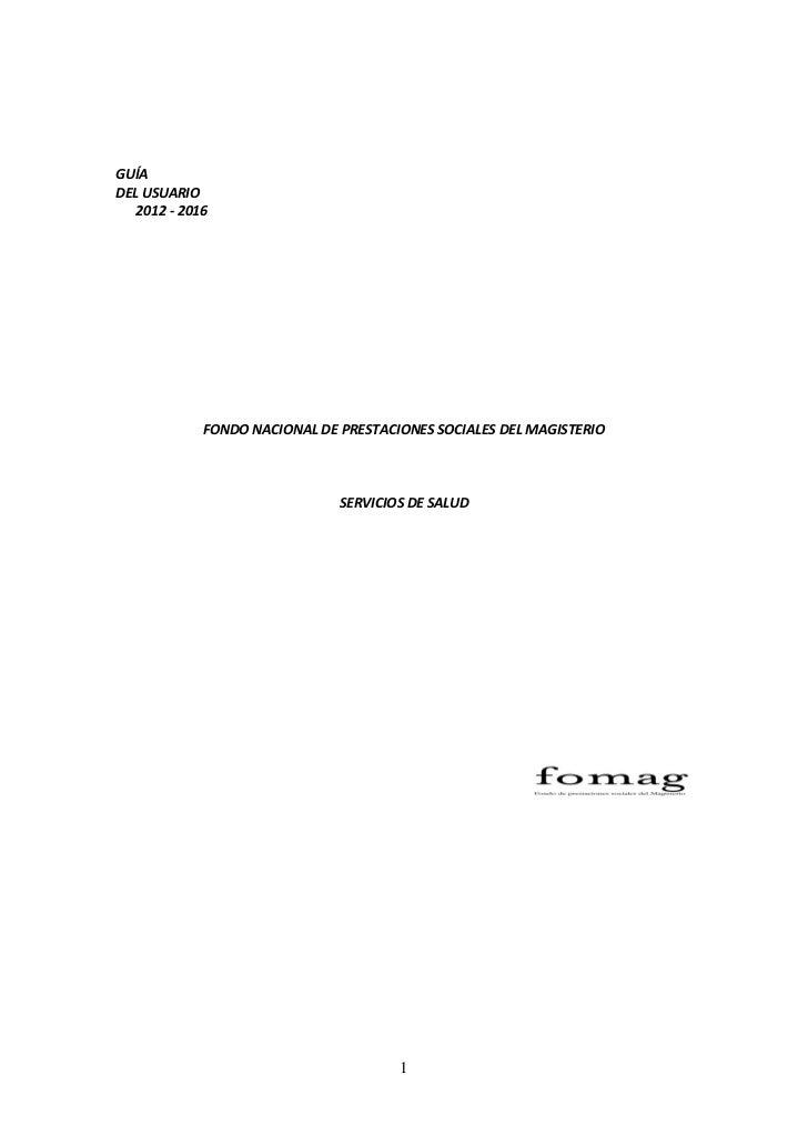 GUÍADEL USUARIO   2012 - 2016             FONDO NACIONAL DE PRESTACIONES SOCIALES DEL MAGISTERIO                          ...