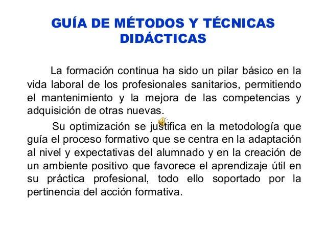 GUÍA DE MÉTODOS Y TÉCNICAS DIDÁCTICAS La formación continua ha sido un pilar básico en la vida laboral de los profesionale...
