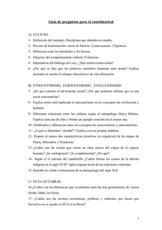 Guía de preguntas para el cuatrimestral A) CULTURA 1- Definición del concepto. Disciplinas que abordan su estudio. 2- Proc...