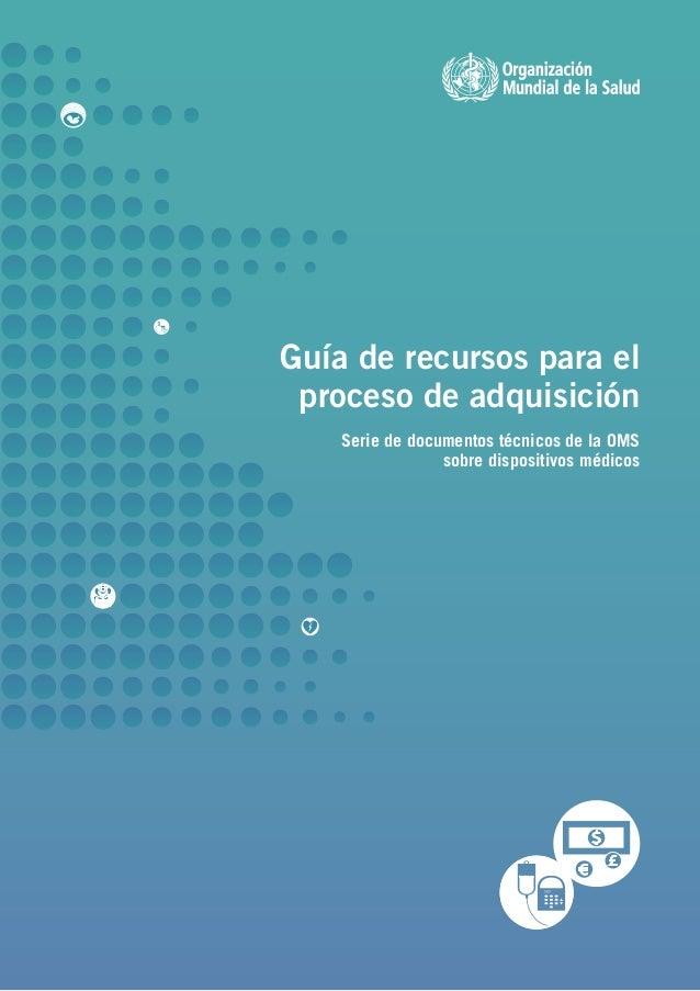 Guía de recursos para el proceso de adquisición Serie de documentos técnicos de la OMS sobre dispositivos médicos