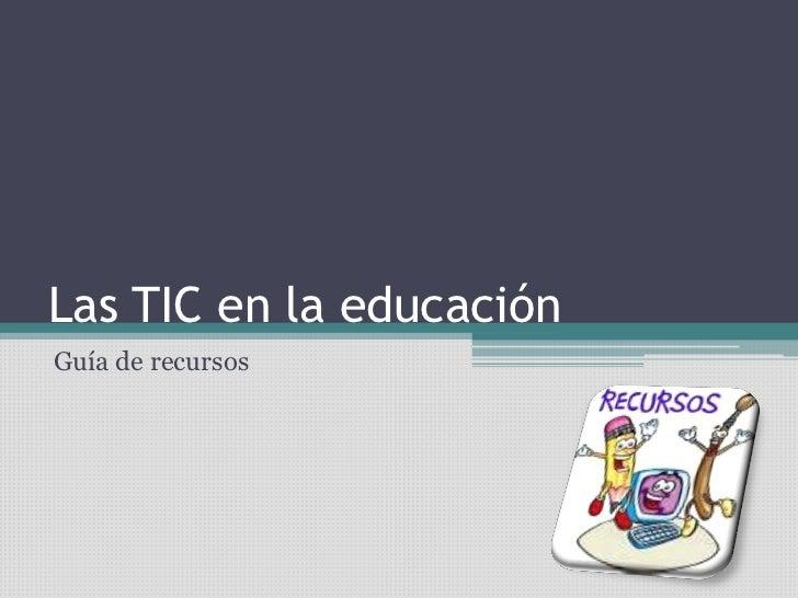 Las TIC en la educaciónGuía de recursos
