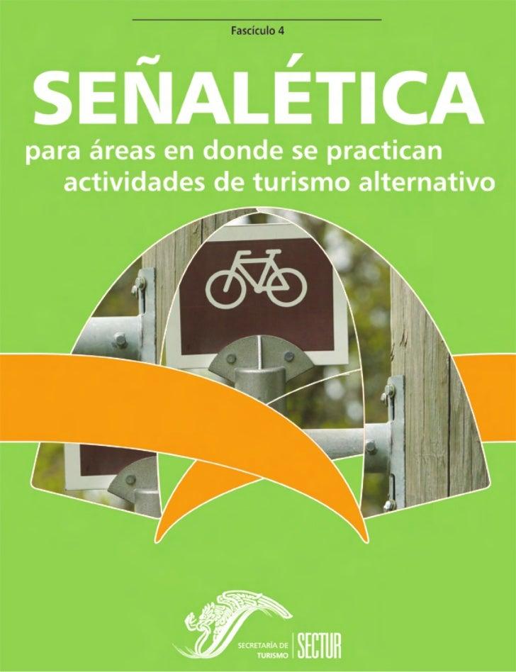 Fascículo 4     Serie Turismo Alternativo GUÍA DE SEÑALÉTICAPARA ÁREAS EN DONDE    SE PRACTICAN   ACTIVIDADES DETURISMO AL...