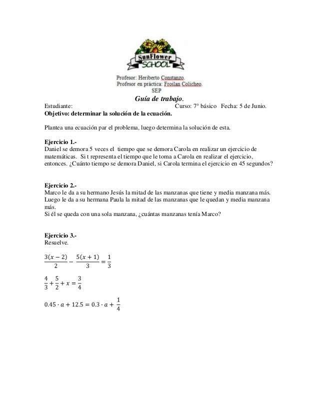 Guía de trabajo.Estudiante: Curso: 7° básico Fecha: 5 de Junio.Objetivo: determinar la solución de la ecuación.Plantea una...