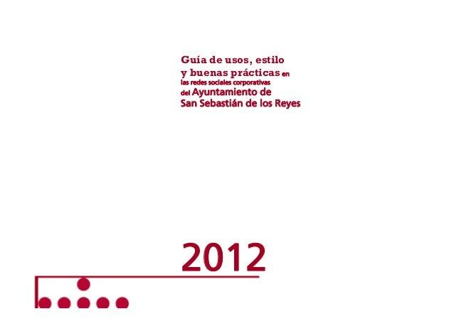 Guía de usos, estilo y buenas prácticas en las redes sociales corporativas del Ayuntamiento  de San Sebastián de los Reyes...