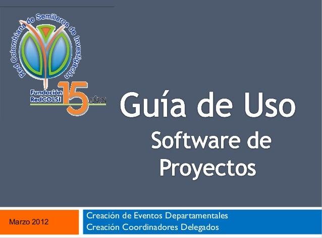 Marzo 2012  Creación de Eventos Departamentales Creación Coordinadores Delegados