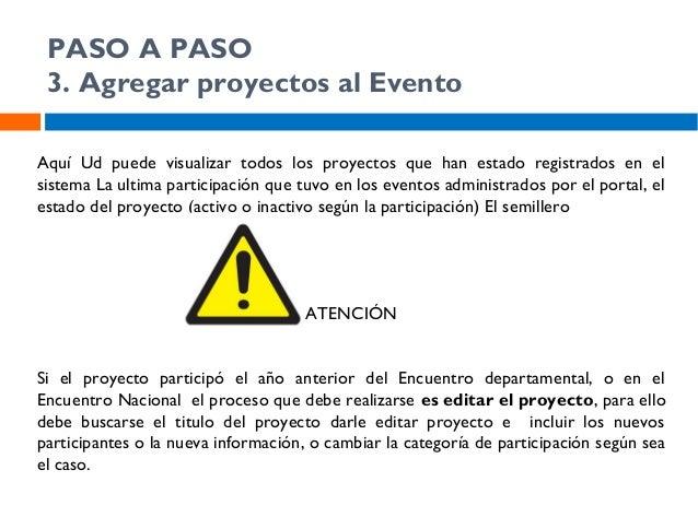 PASO A PASO 3. Agregar proyectos al Evento  Antes de registrar un proyecto en el evento, debe editarse (cambiar la categor...