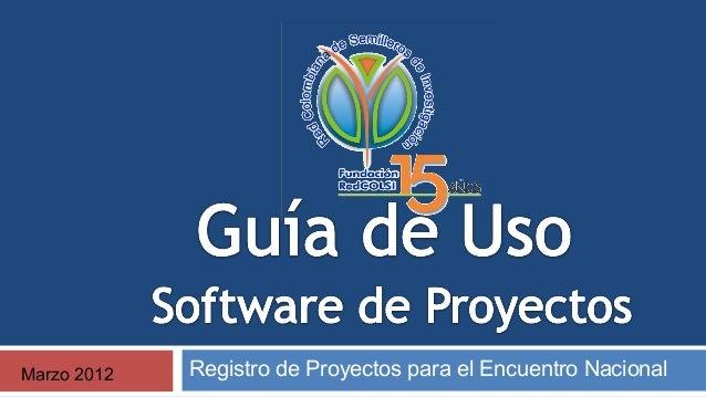 Marzo 2012  Registro de Proyectos para el Encuentro Nacional