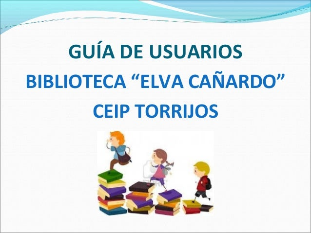 """GUÍA DE USUARIOSBIBLIOTECA """"ELVA CAÑARDO""""CEIP TORRIJOS"""