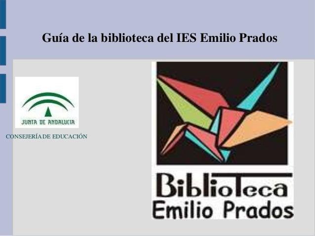 Guía de la biblioteca del IES Emilio Prados  CONSEJERÍA DE EDUCACIÓN
