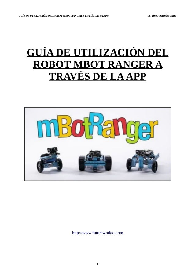 GUÍA DE UTILIZACIÓN DEL ROBOT MBOT RANGER A TRAVÉS DE LA APP By Tino Fernández Cueto GUÍA DE UTILIZACIÓN DEL ROBOT MBOT RA...