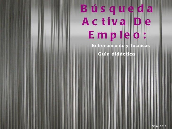 B ús quedaA c t iv a D e E m p le o :  Entrenamiento y Técnicas    Guía didáctica                             V1.0 - 2012