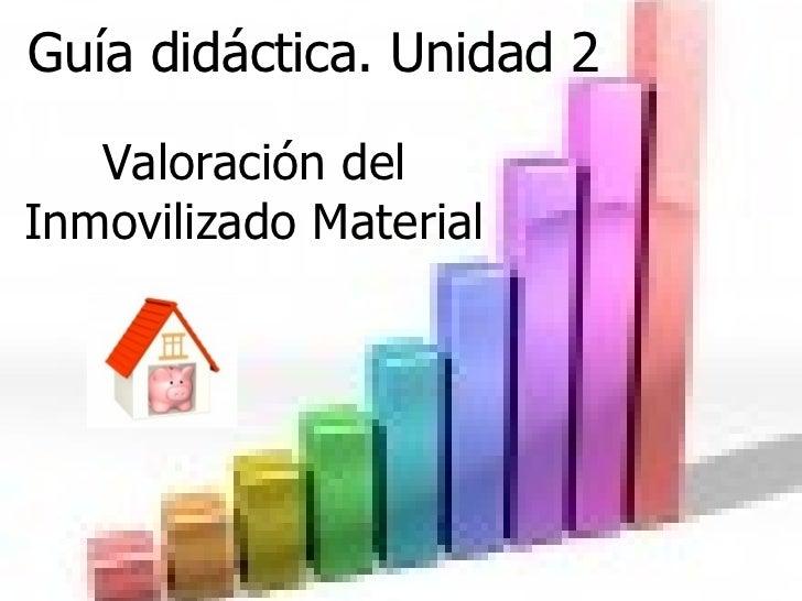 Guía didáctica. Unidad 2 Valoración del Inmovilizado Material
