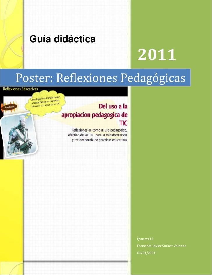 Guía didáctica                      2011Poster: Reflexiones Pedagógicas                      fjsuarez14                   ...