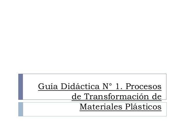 Guía Didáctica N° 1. Procesos de Transformación de Materiales Plásticos