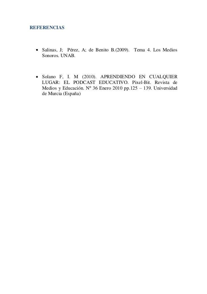 REFERENCIAS   Salinas, J; Pérez, A; de Benito B.(2009). Tema 4. Los Medios   Sonoros. UNAB.   Solano F, I. M (2010). APREN...