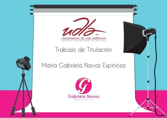 Trabajo de Titulación María Gabriela Navas Espinosa #MiGenteHermosa