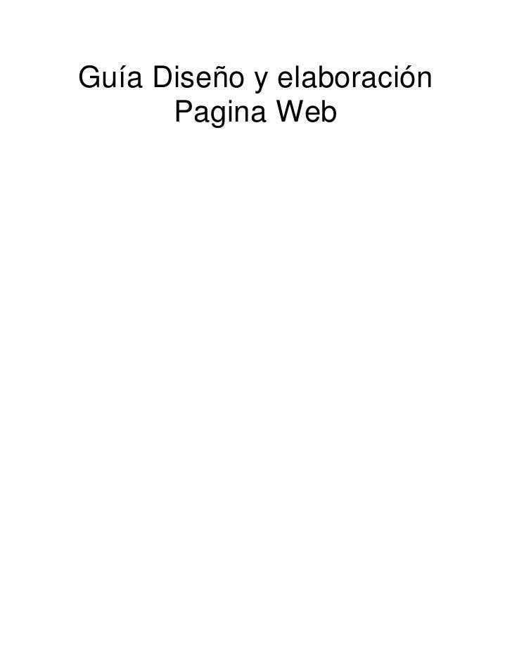 Guía Diseño y elaboración Pagina Web<br />Introducción<br />El propósito de esta guía es ofrecer un marco de referencia pa...