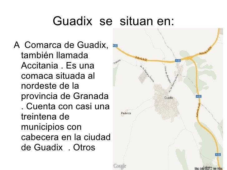 Guadix se situan en:A Comarca de Guadix, también llamada Accitania . Es una comaca situada al nordeste de la provincia de ...