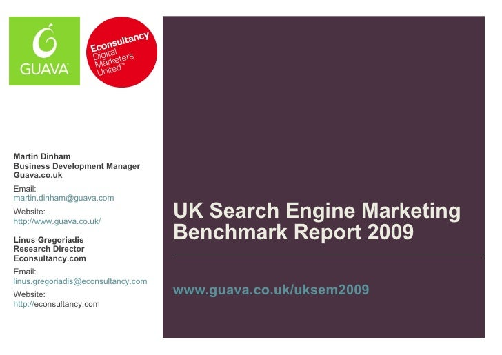 UK Search Engine Marketing Benchmark Report 2009  www.guava.co.uk/uksem2009   Martin Dinham Business Development Manager  ...