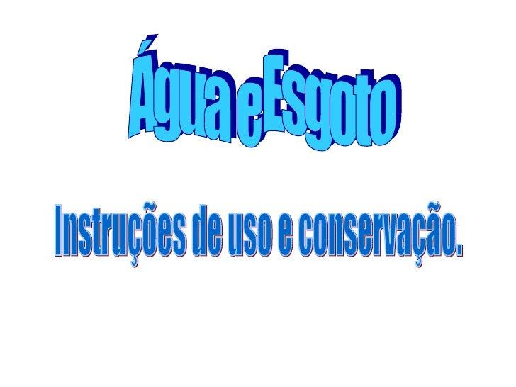 Água e Esgoto Instruções de uso e conservação.