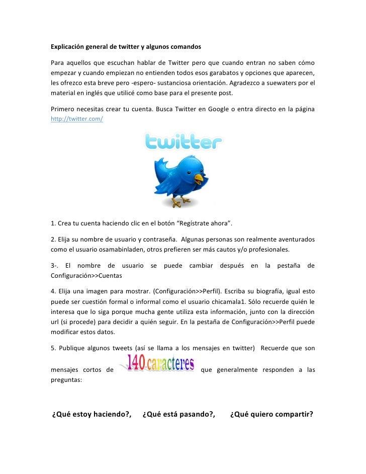 Explicación general de twitter y algunos comandos  Para aquellos que escuchan hablar de Twitter pero que cuando entran no ...