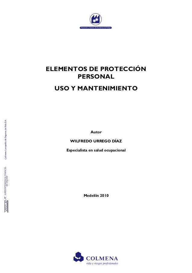 e97a666f8eb ELEMENTOS DE PROTECCIÓN PERSONAL USO Y MANTENIMIENTO Autor WILFREDO URREGO  DÍAZ Especialista en salud ocupacional Medelíin ...