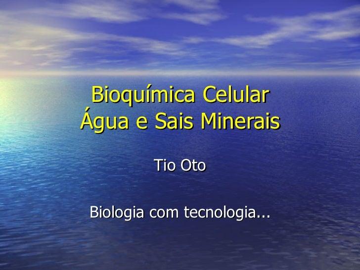 Bioquímica Celular Água e Sais Minerais Tio Oto Biologia com tecnologia...