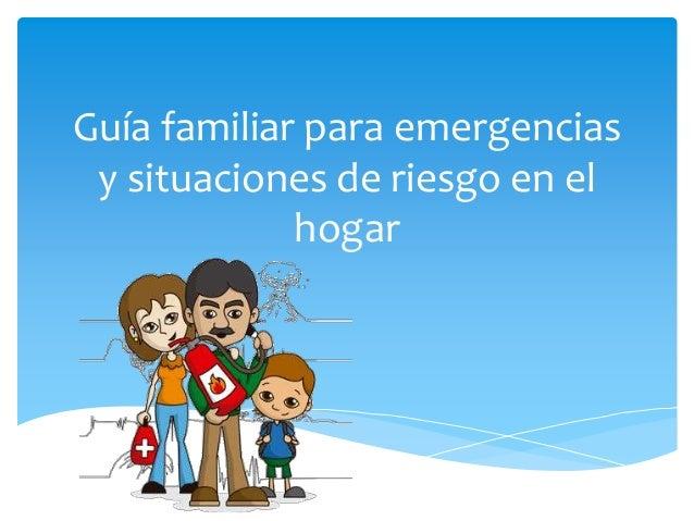 Guía familiar para emergencias y situaciones de riesgo en el hogar