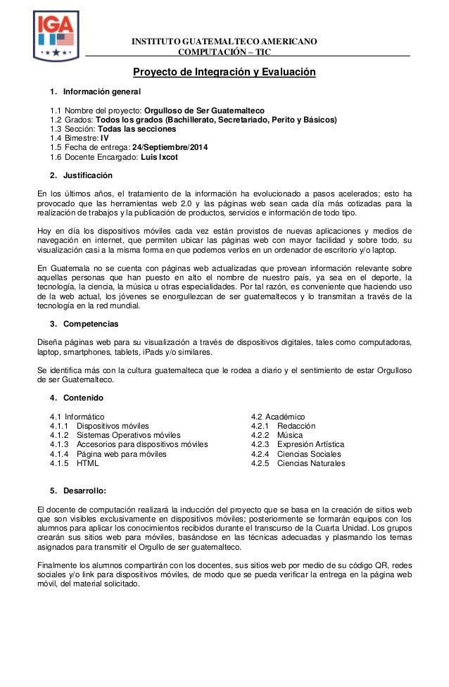 INSTITUTO GUATEMALTECO AMERICANO  COMPUTACIÓN – TIC  Proyecto de Integración y Evaluación  1. Información general  1.1 Nom...