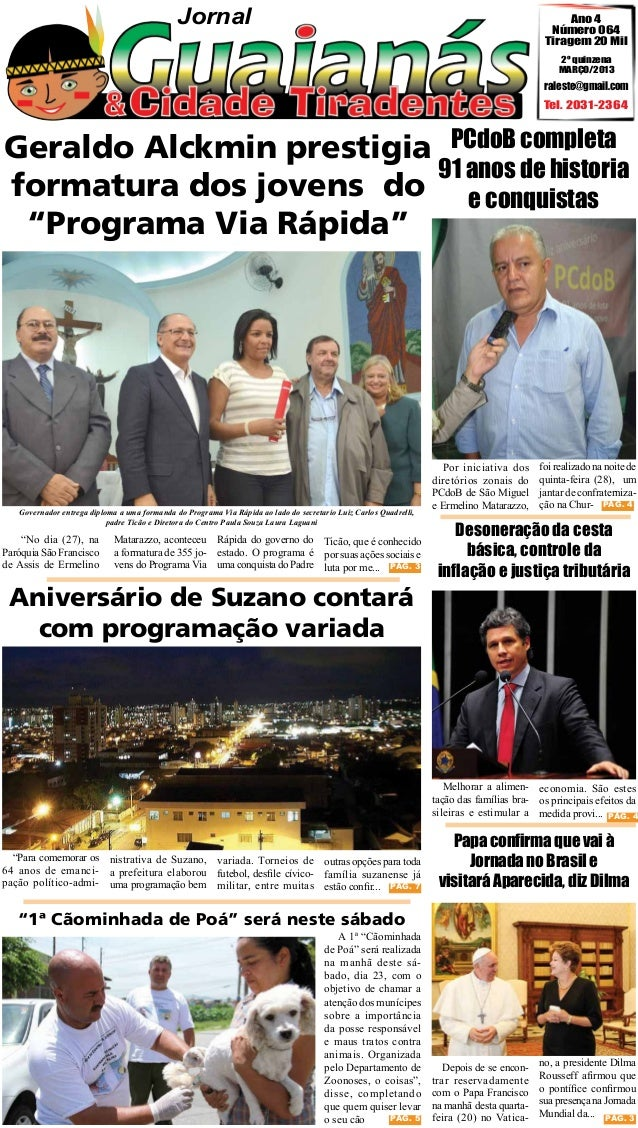 Jornal  Ano 4 Número 064 Tiragem 20 Mil 2º quinzena MARÇO/2013  raleste@gmail.com  Tel. 2031-2364  Geraldo Alckmin prestig...