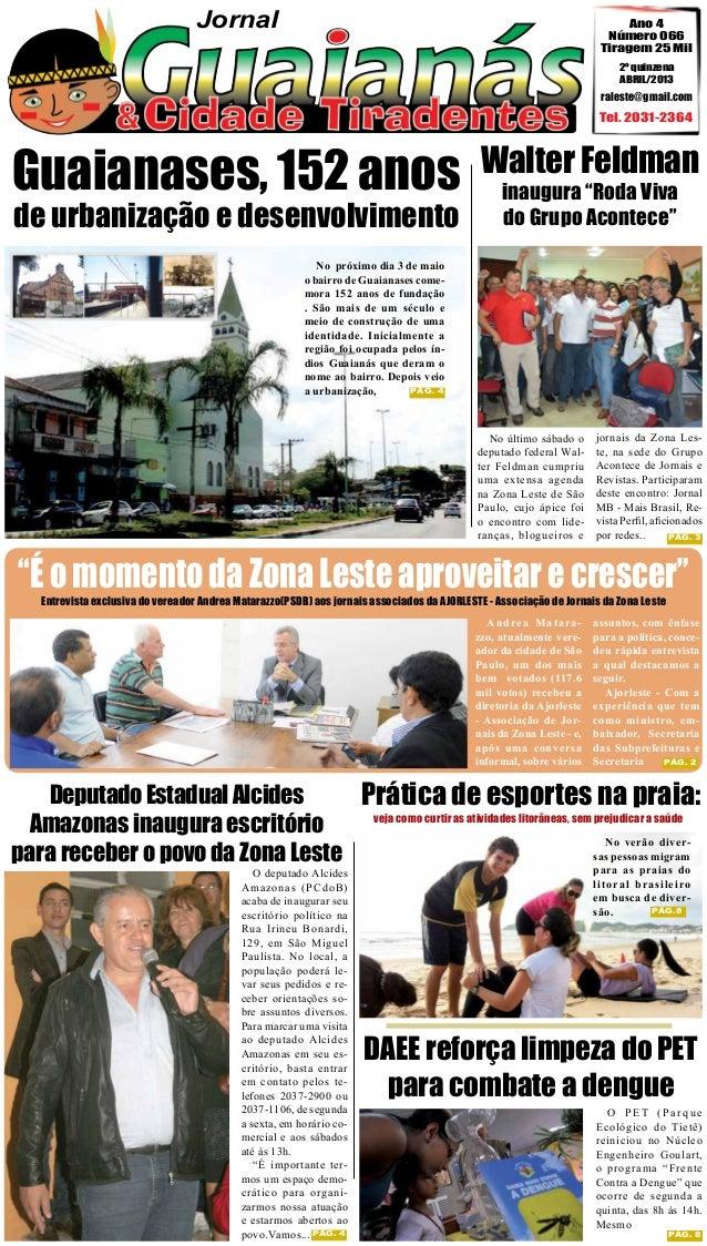 Jornal  Ano 4 Número 066 Tiragem 25 Mil 2º quinzena ABRIL/2013  raleste@gmail.com  Tel. 2031-2364  Guaianases, 152 anos de...
