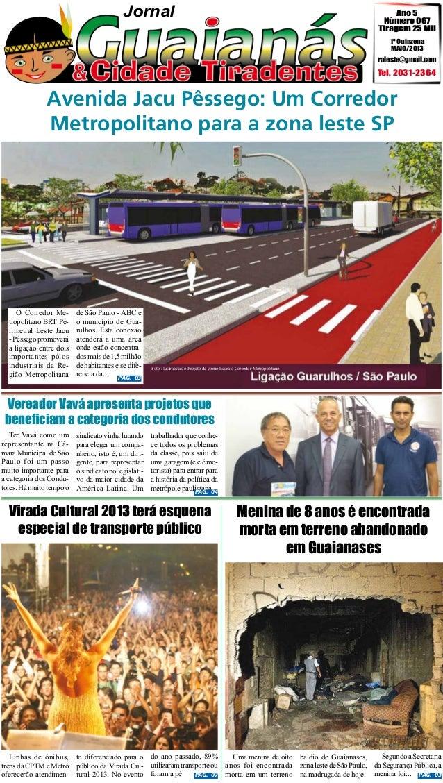 Jornal  Ano 5 Número 067 Tiragem 25 Mil 1º Quinzena MAIO/2013  raleste@gmail.com  Tel. 2031-2364  Avenida Jacu Pêssego: Um...