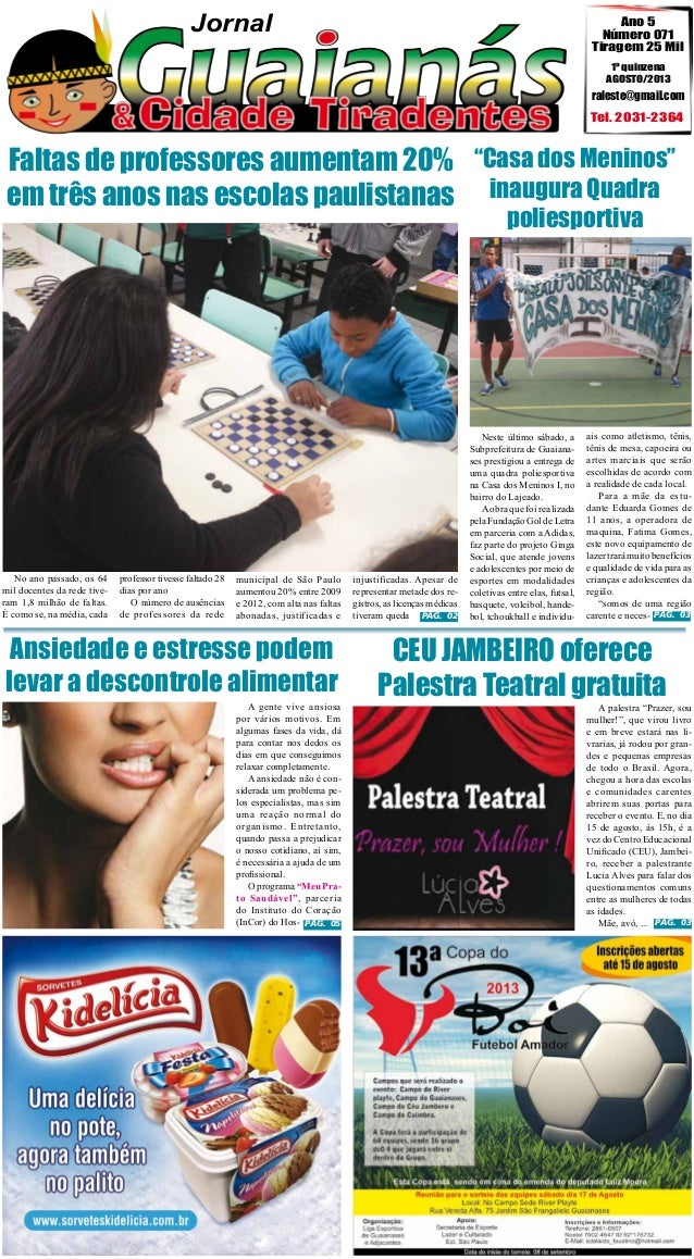 Jornal  Ano 5 Número 071 Tiragem 25 Mil 1º quinzena AGOSTO/2013  raleste@gmail.com  Tel. 2031-2364  Faltas de professores ...