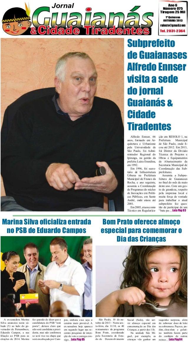 Jornal  Ano 6 Número 075 Tiragem 25 Mil 1º Quinzena OUTUBRO/2013  raleste@gmail.com  Tel. 2031-2364  Subprefeito de Guaian...