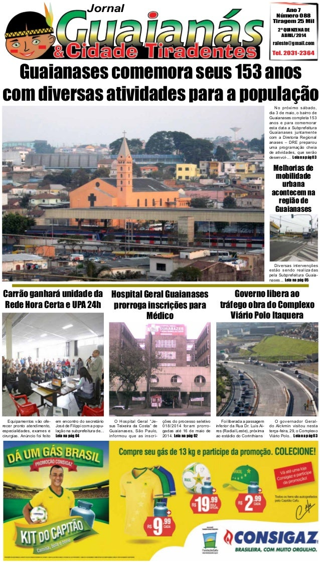 Jornal Ano 7 Número 088 Tiragem 25 Mil 2ª QUINZENA DE ABRIL/2014 Tel. 2031-2364 raleste@gmail.com Guaianases comemora seus...