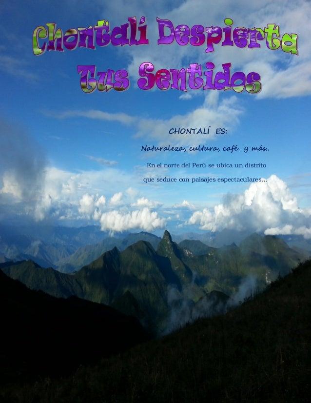 Chontalí – Jaén – Cajamarca  1  CHONTALÍ ES:  Naturaleza, cultura, café y más..  En el norte del Perú se ubica un distrito...