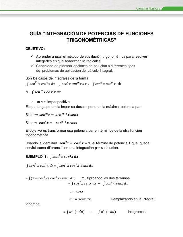 """GUÍA """"INTEGRACIÓN DE POTENCIAS DE FUNCIONES TRIGONOMÉTRICAS"""" OBJETIVO:  Aprender a usar el método de sustitución trigonom..."""