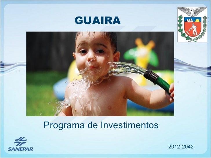 GUAIRAPrograma de Investimentos                            2012-2042
