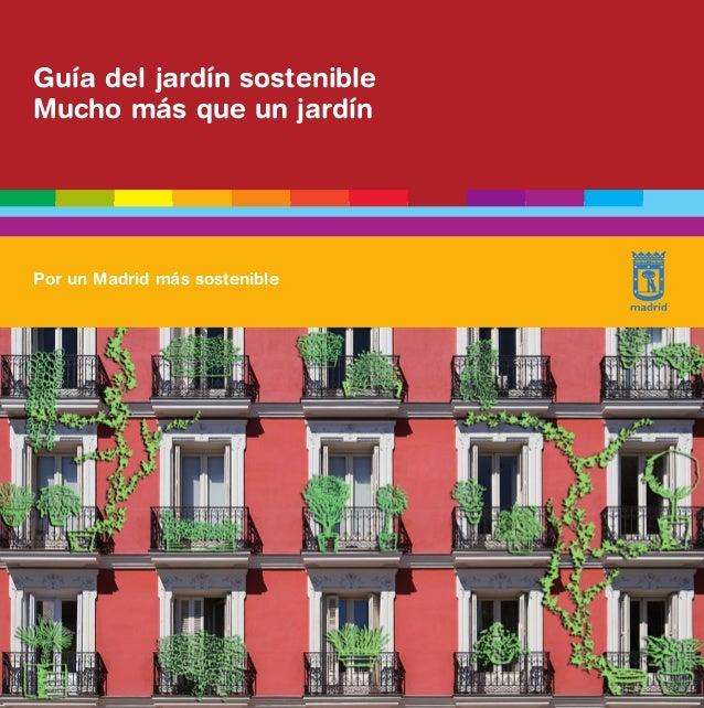 Maqueta GD.qxd:Manual maqueta  30/5/07  09:12  Página 1  Guía del jardín sostenible Mucho más que un jardín  Por un Madrid...