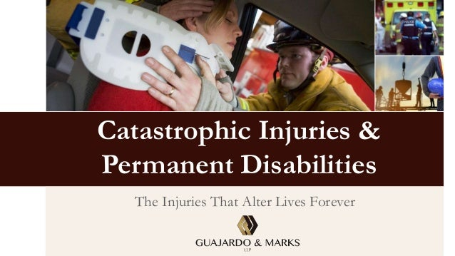 Catastrophic Injuries & Permanent Disabilities The Injuries That Alter Lives Forever