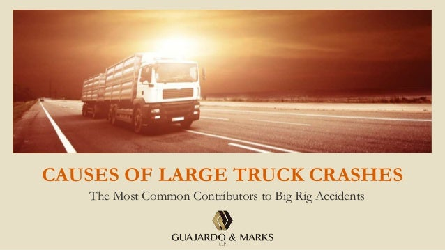 CAUSES OF LARGE TRUCK CRASHES The Most Common Contributors to Big Rig Accidents