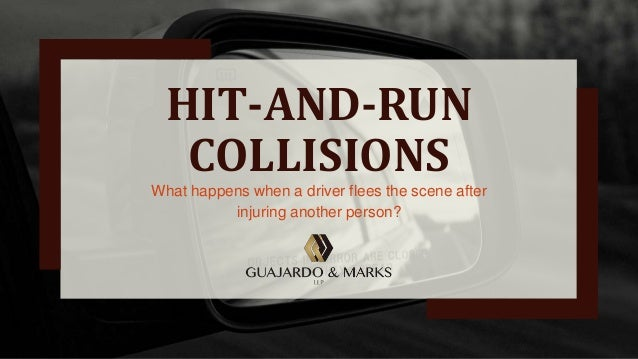 HIT-AND-RUN COLLISIONS What happens when a driver flees the scene after injuring another person?