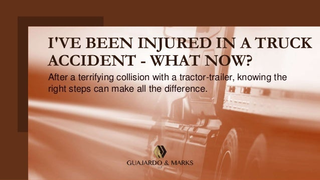 I'VE BEEN INJURED IN A TRUCK ACCIDENT - WHAT NOW? After a terrifying collision with a tractor-trailer, knowing the right s...