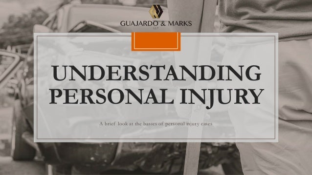 UNDERSTANDING PERSONAL INJURY A brief look at the basics of personal injury cases